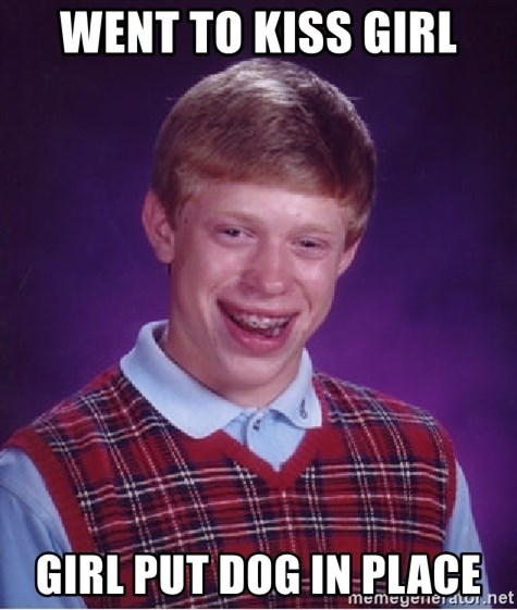 Bad Luck Brian - Went to kiss girl Girl put dog in place