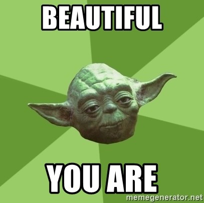 Advice Yoda Gives - Beautiful You are