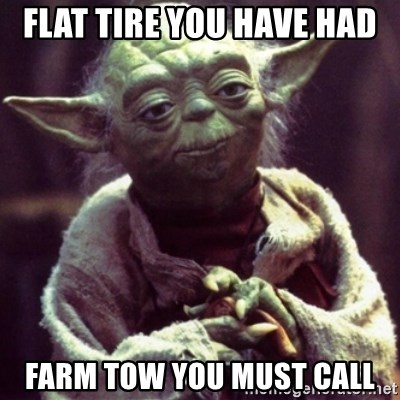 yoda star wars - Flat tire you have had Farm tow you must call