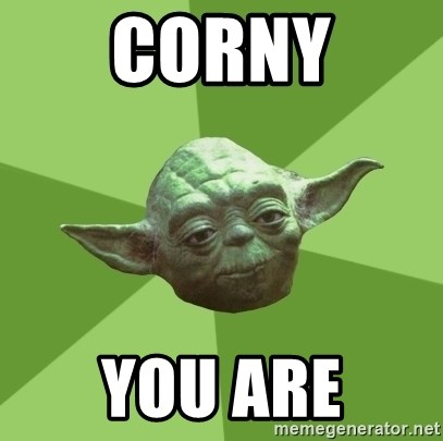 Advice Yoda Gives - Corny You are