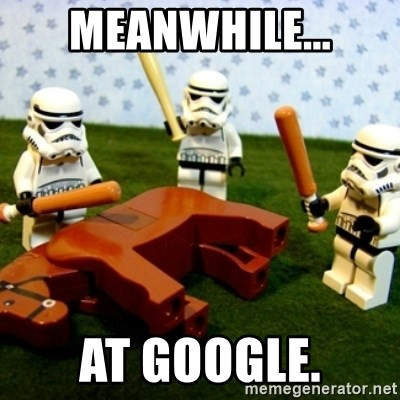 Storm troopers beating dead horse - Meanwhile... At Google.