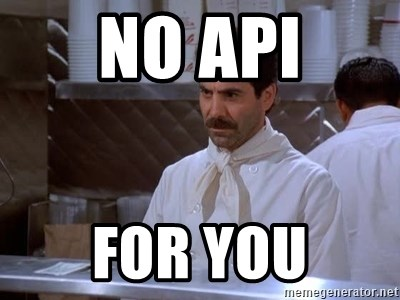 soup nazi - NO API FOR YOU