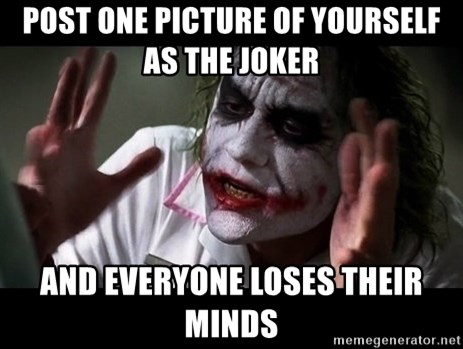 joker mind loss - Post one picture of yourself as the joker and everyone loses their minds