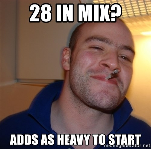Good Guy Greg - 28 in mix? Adds as heavy to start
