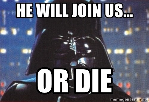 Darth Vader - He Will Join us... Or Die