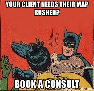 batman slap robin - Your client needs their map rushed? Book a consult