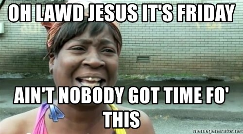 sweet brown ios - Oh lawd Jesus it's Friday Ain't nobody got time fo' this