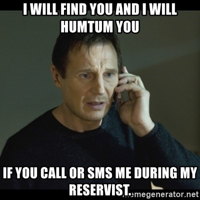 I will Find You Meme - i will find you and i will humtum you If you call or sms me during my reservist.