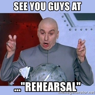 """Dr Evil meme - See you guys at ...""""Rehearsal"""""""