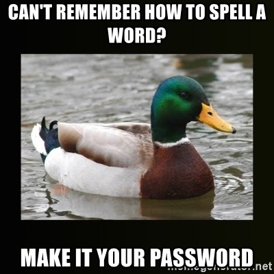 good advice duck - Can't remember how to spell a word? Make it your password