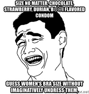 Asian Troll Face - size no matter, chocolate, strawberry, durian, bưởi FLAVORED condom guess women's bra size without imaginatively undress them,