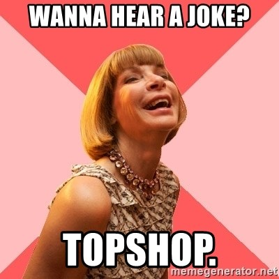 Amused Anna Wintour - WANNA HEAR A JOKE? TopSHOP.