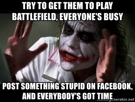 joker mind loss - Try to get them to play battlefield, everyone's busy Post something stupid on facebook, and everybody's got time