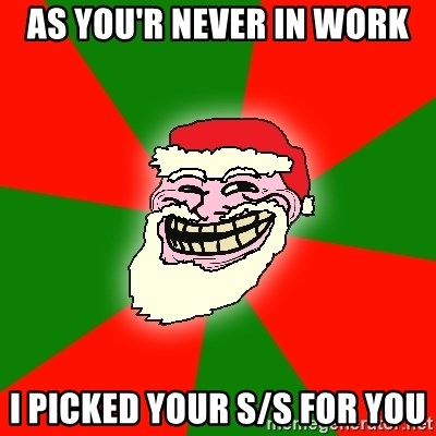 Santa Claus Troll Face - As you'r never in work I picked your s/s for you