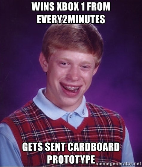Bad Luck Brian - Wins xbox 1 from every2minutes gets sent cardboard prototype