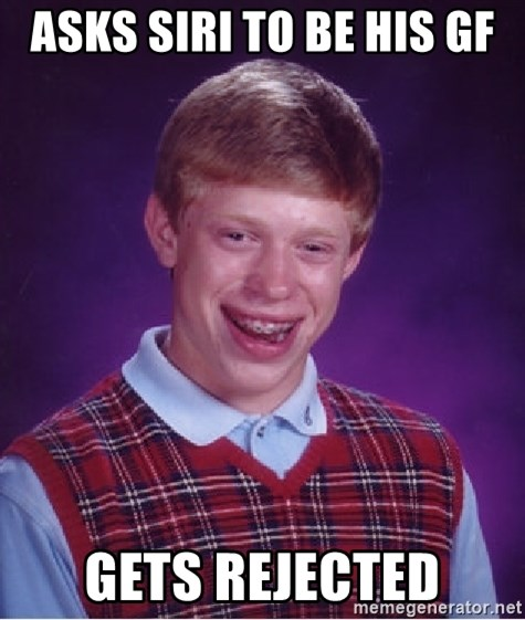 Bad Luck Brian - Asks Siri to be his gf Gets rejected
