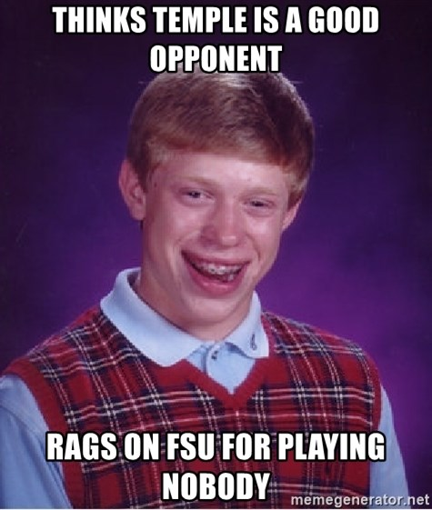 Bad Luck Brian - Thinks Temple is a good opponent Rags on FSU for playing nobody