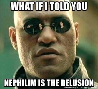 What if I told you / Matrix Morpheus - What if I told you Nephilim is the delusion