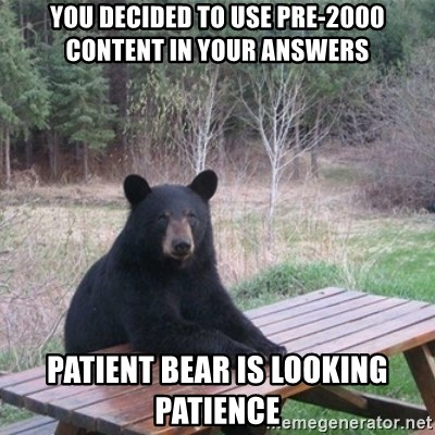 Patient Bear - You decided to use pre-2000 content in your answers patient bear is looking patience