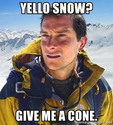 Bear Grylls Loneliness - YELLO SNOW? GIVE ME A CONE.