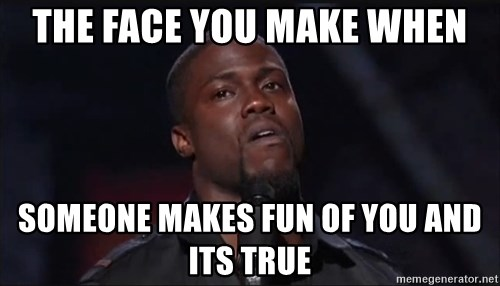 Kevin Hart Face - The face you make when someone makes fun of you and its true