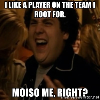 Jonah Hill - I like a player on the team I root for. moiso me, right?