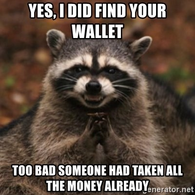 evil raccoon - yes, i did find your wallet too bad someone had taken all the money already