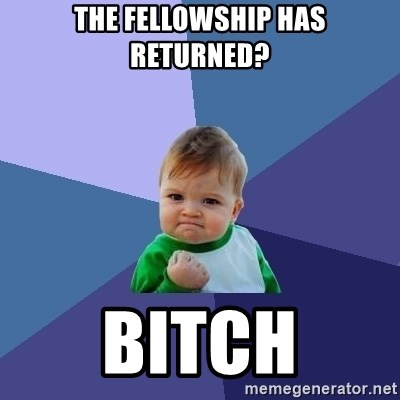 Success Kid - The fellowship has returned? BITCH