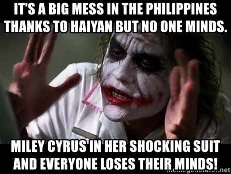 joker mind loss - It's a big mess in the philippines thanks to haiyan but no one minds.  miley cyrus in her Shocking suit and everyone loses their minds!
