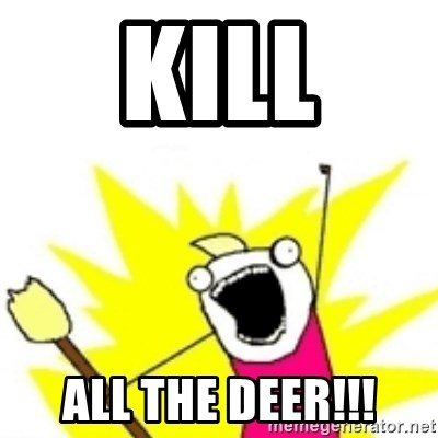 x all the y - Kill All the deer!!!