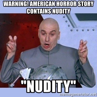 "Dr Evil meme - Warning! American Horror story contains nudity ""nudity"""