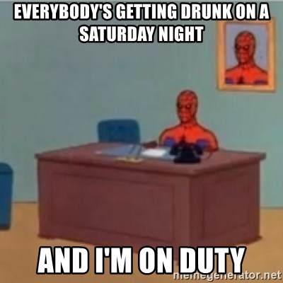 60s spiderman behind desk - EVERYBODY'S GETTING DRUNK ON A SATURDAY NIGHT AND I'M ON DUTY