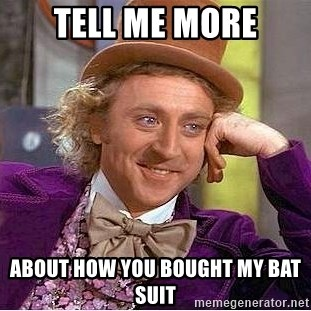Willy Wonka - Tell me more about how you bought my bat suit