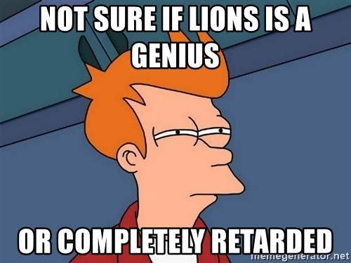 Futurama Fry - Not sure if lions is a genius  Or completely retarded