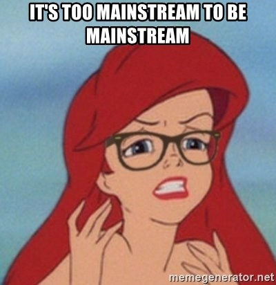 Hipster Ariel- - it's too mainstream to be mainstream