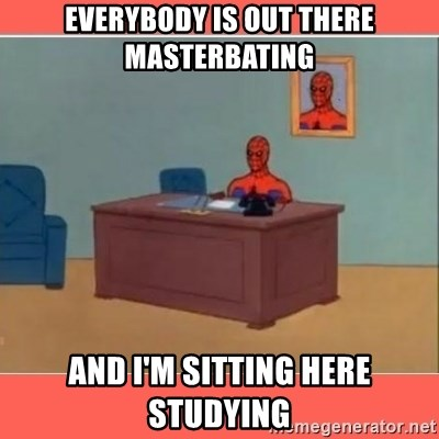 Masturbating Spider-Man - Everybody is out there masterbating And I'm sitting here studying