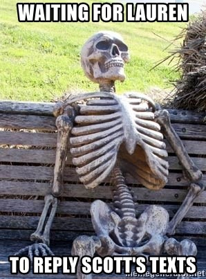 Waiting Skeleton - Waiting for Lauren  To reply Scott's texts
