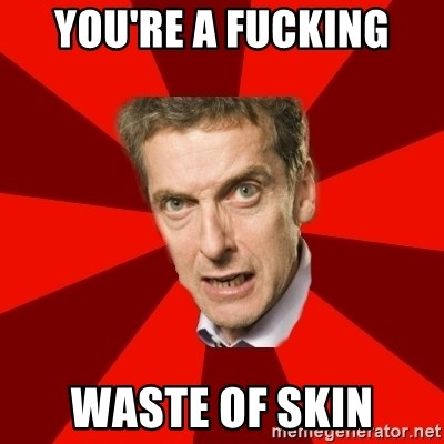 Malcolm Tucker - You're a fucking Waste of skin