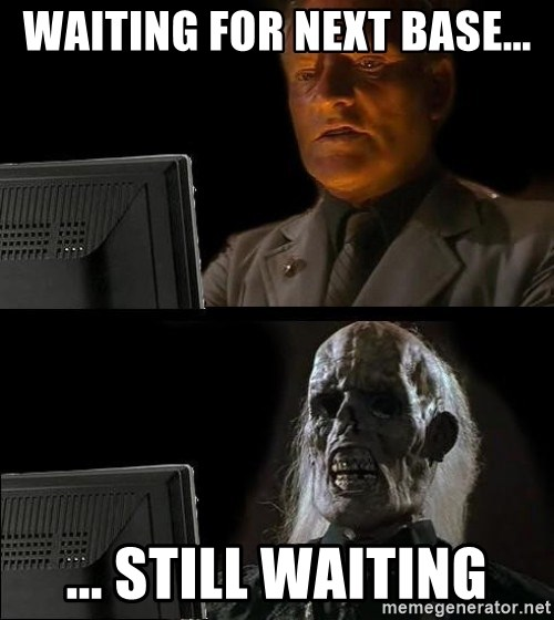 Waiting For - Waiting for next base... ... still waiting