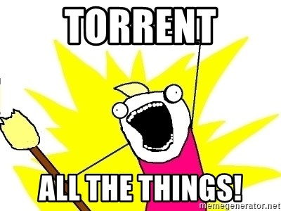 X ALL THE THINGS - TORRENT ALL THE THINGS!