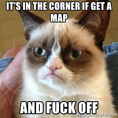 Grumpy Cat  - It's in the corner if get a map And fuck off