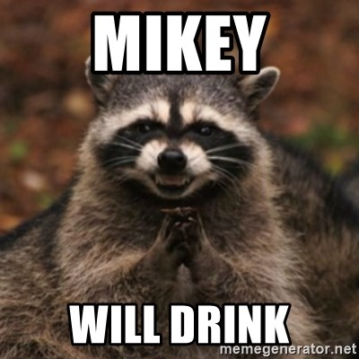 evil raccoon - MIKEY WILL DRINK
