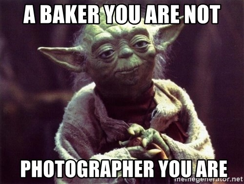 Yoda - A baker you are not  photographer you are