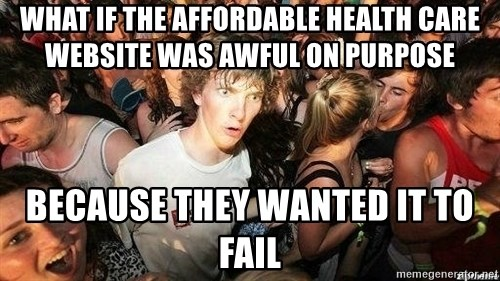 -Sudden Clarity Clarence - What if the affordable health care website was awful on purpose because they wanted it to fail