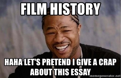 Yo Dawg - Film History Haha let's pretend I give a crap about this essay