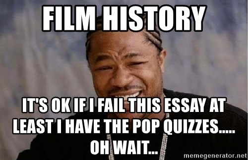 Yo Dawg - Film History It's ok if I fail this essay at least I have the pop quizzes..... Oh wait...