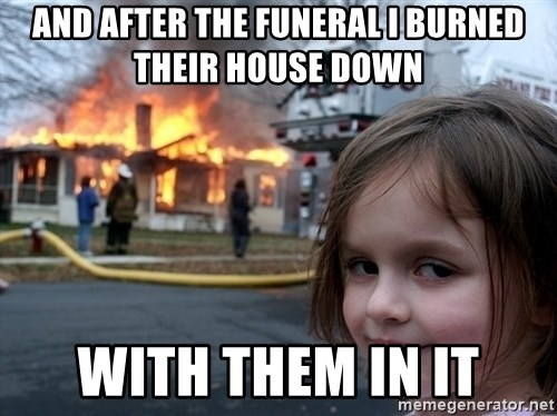 Disaster Girl - And after the funeral I burned their house down With them in it