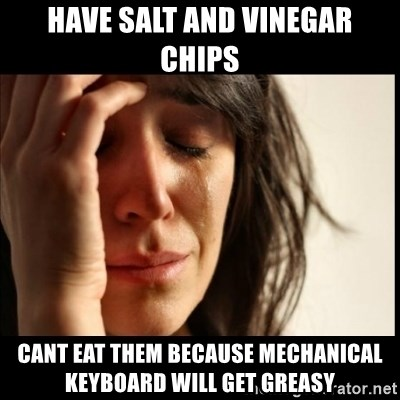 First World Problems - Have salt and vinegar chips cant eat them because mechanical keyboard will get greasy