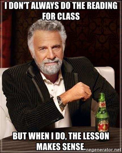 The Most Interesting Man In The World - I don't always do the reading for class but when i do, the lesson makes sense.