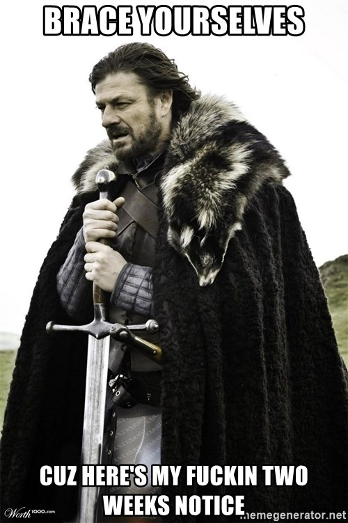 Brace Yourselves.  John is turning 21. - brace yourselves cuz Here's my fuckin two weeks notice